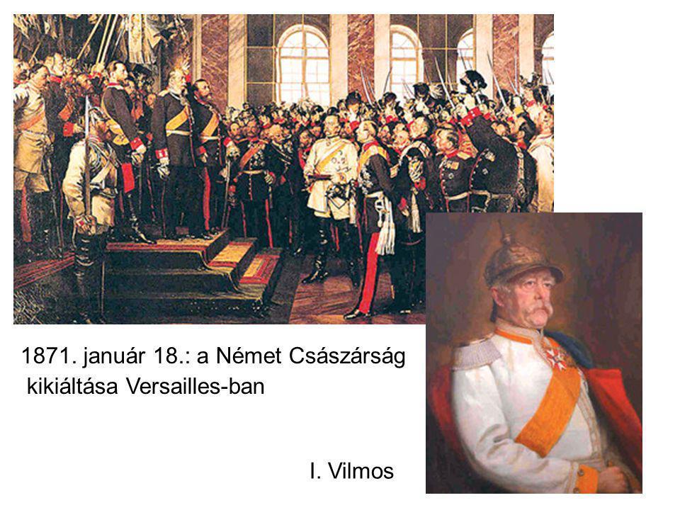 1871. január 18.: a Német Császárság kikiáltása Versailles-ban I. Vilmos
