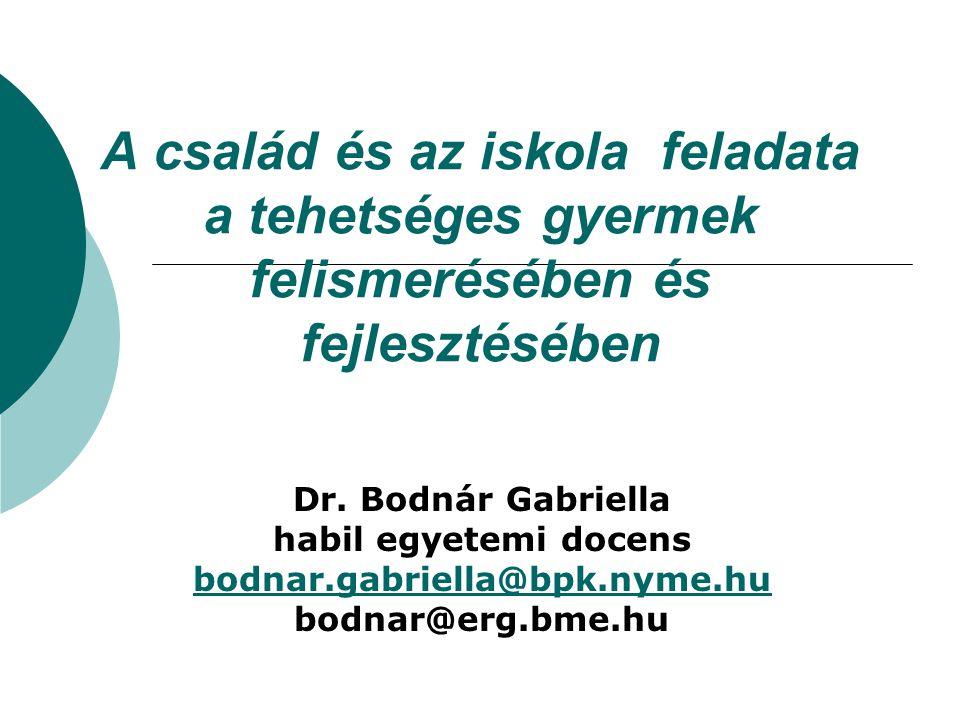 A család és az iskola feladata a tehetséges gyermek felismerésében és fejlesztésében Dr. Bodnár Gabriella habil egyetemi docens bodnar.gabriella@bpk.n