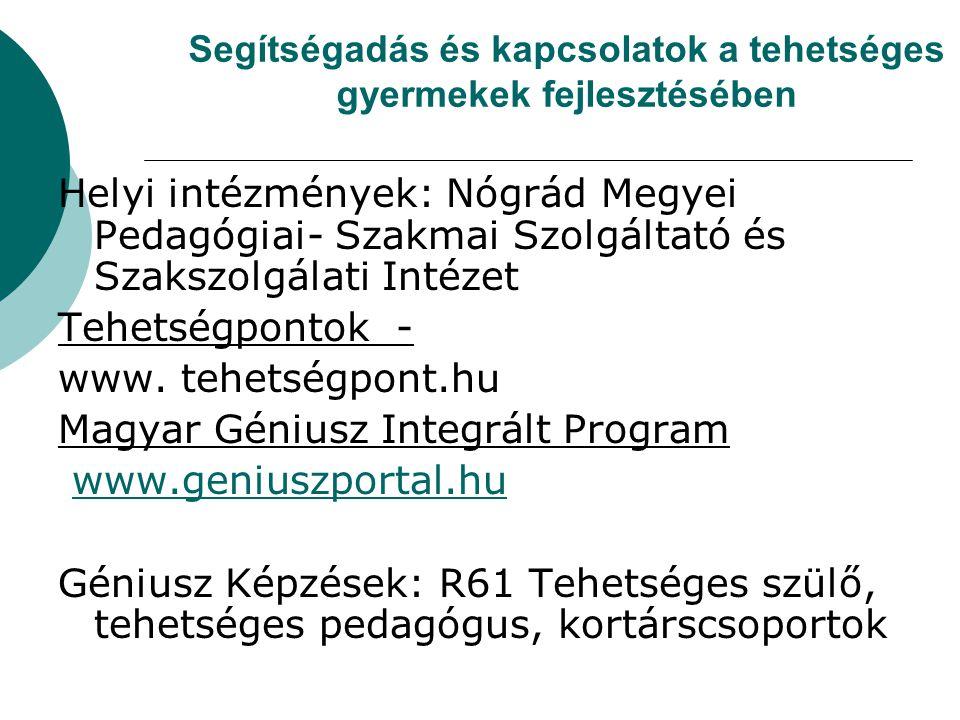 Segítségadás és kapcsolatok a tehetséges gyermekek fejlesztésében Helyi intézmények: Nógrád Megyei Pedagógiai- Szakmai Szolgáltató és Szakszolgálati I
