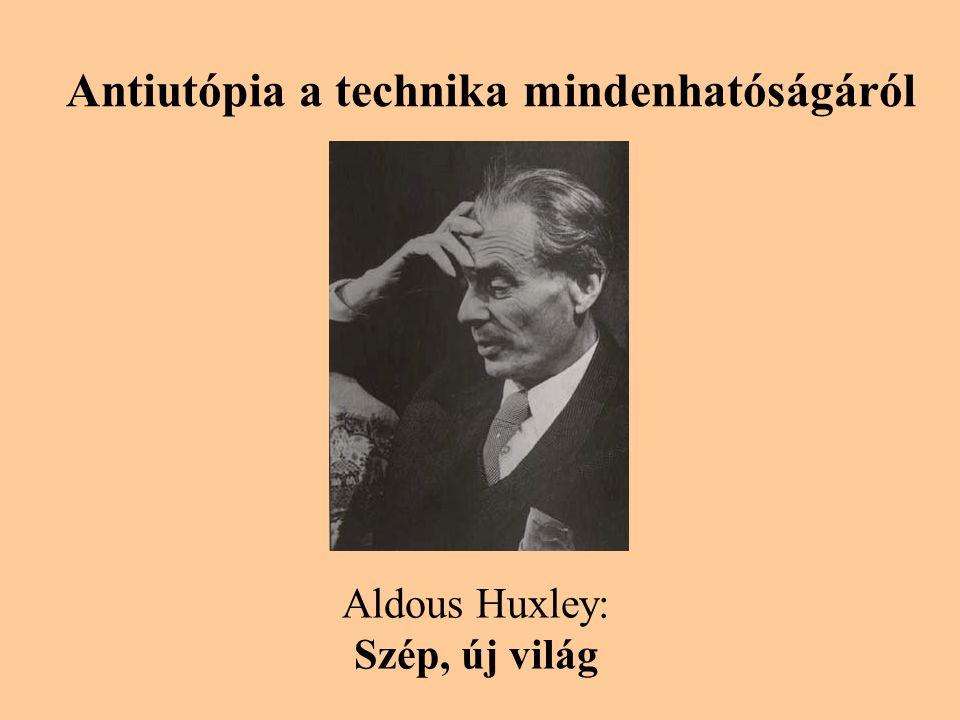 Antiutópia a technika mindenhatóságáról Aldous Huxley: Szép, új világ