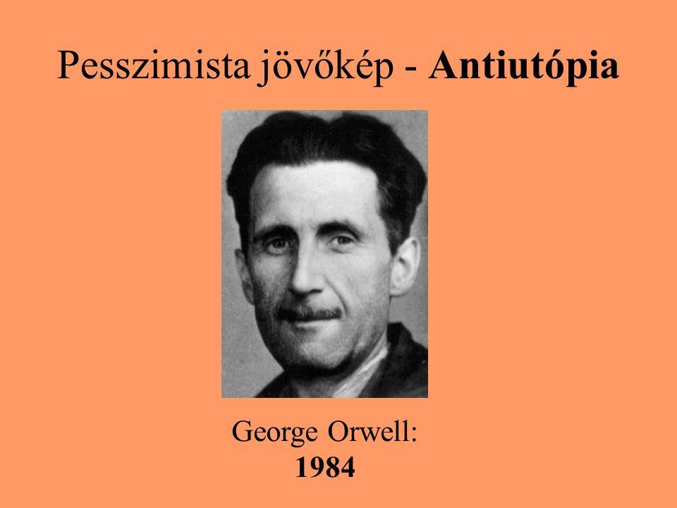 Pesszimista jövőkép - Antiutópia George Orwell: 1984