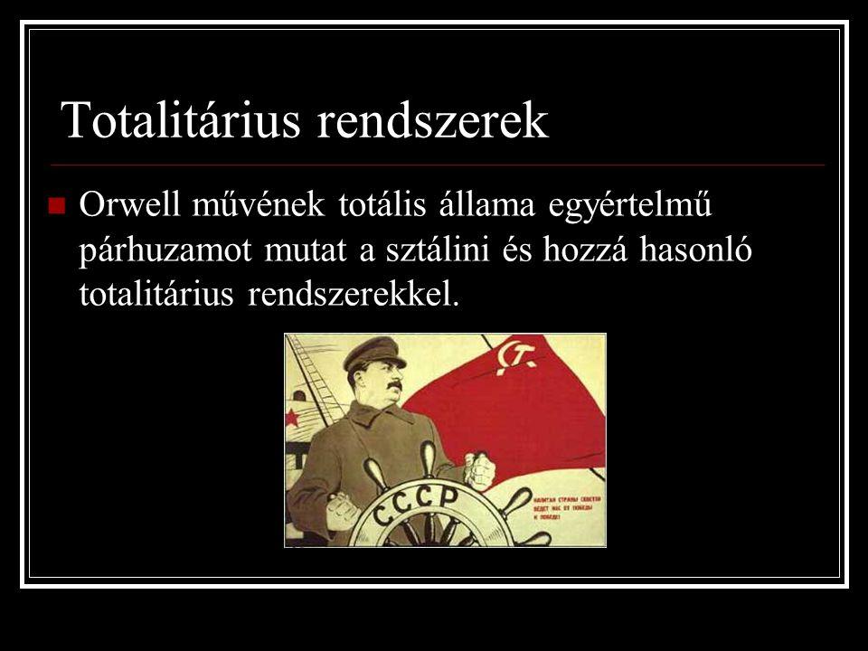 Totalitárius rendszerek Orwell művének totális állama egyértelmű párhuzamot mutat a sztálini és hozzá hasonló totalitárius rendszerekkel.