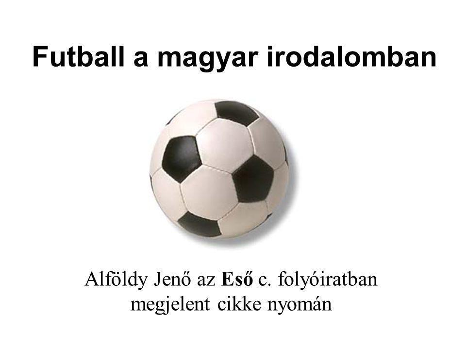 Futball a magyar irodalomban Alföldy Jenő az Eső c. folyóiratban megjelent cikke nyomán