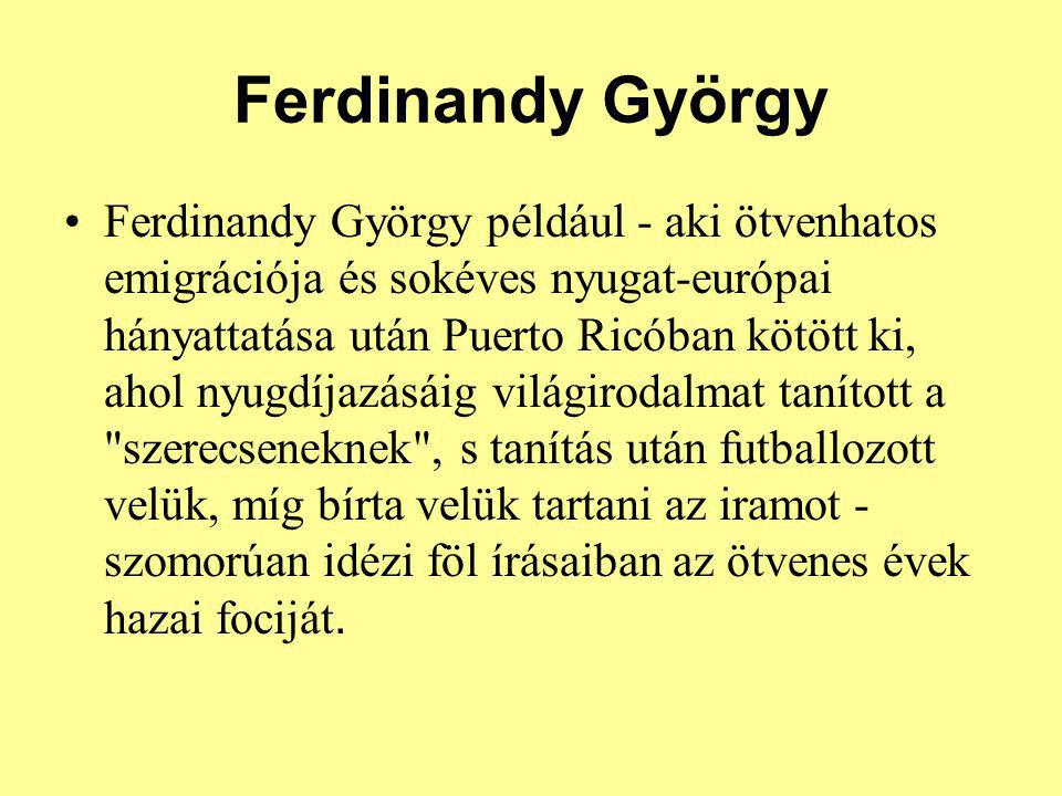Ferdinandy György Ferdinandy György például - aki ötvenhatos emigrációja és sokéves nyugat-európai hányattatása után Puerto Ricóban kötött ki, ahol ny
