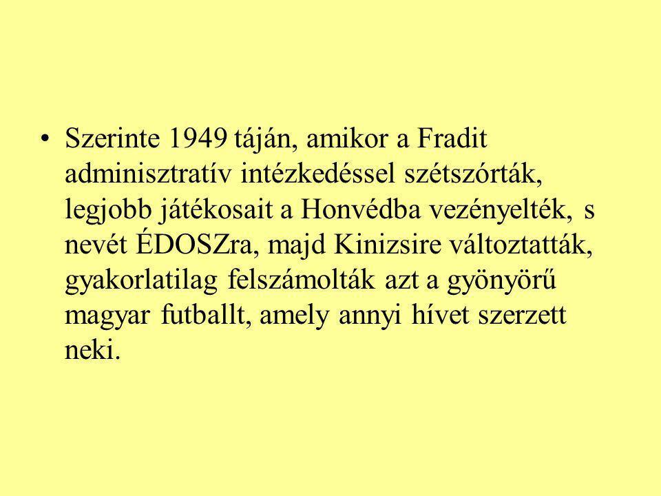 Szerinte 1949 táján, amikor a Fradit adminisztratív intézkedéssel szétszórták, legjobb játékosait a Honvédba vezényelték, s nevét ÉDOSZra, majd Kinizs