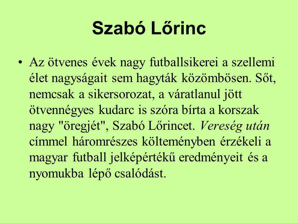 Szabó Lőrinc Az ötvenes évek nagy futballsikerei a szellemi élet nagyságait sem hagyták közömbösen. Sőt, nemcsak a sikersorozat, a váratlanul jött ötv