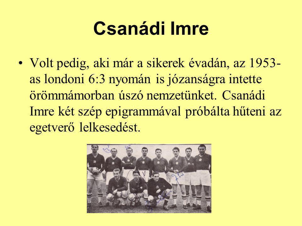 Csanádi Imre Volt pedig, aki már a sikerek évadán, az 1953- as londoni 6:3 nyomán is józanságra intette örömmámorban úszó nemzetünket. Csanádi Imre ké