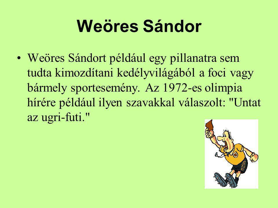 Weöres Sándor Weöres Sándort például egy pillanatra sem tudta kimozdítani kedélyvilágából a foci vagy bármely sportesemény.