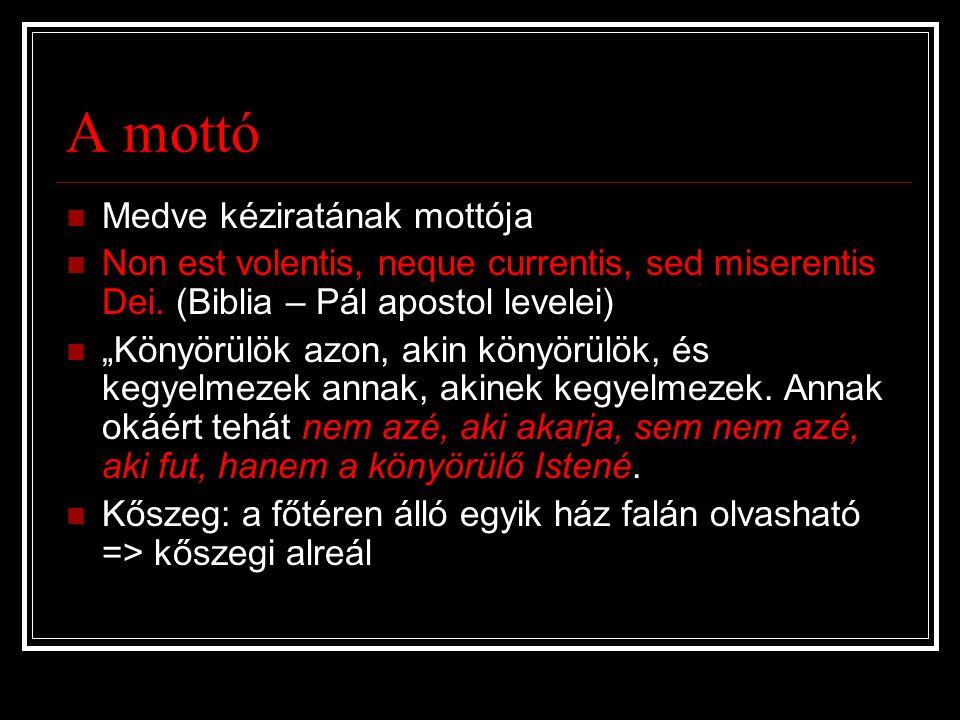 A mottó Medve kéziratának mottója Non est volentis, neque currentis, sed miserentis Dei.