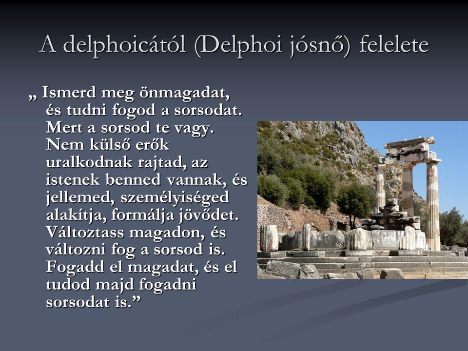 """A delphoicától (Delphoi jósnő) felelete """" Ismerd meg önmagadat, és tudni fogod a sorsodat. Mert a sorsod te vagy. Nem külső erők uralkodnak rajtad, az"""