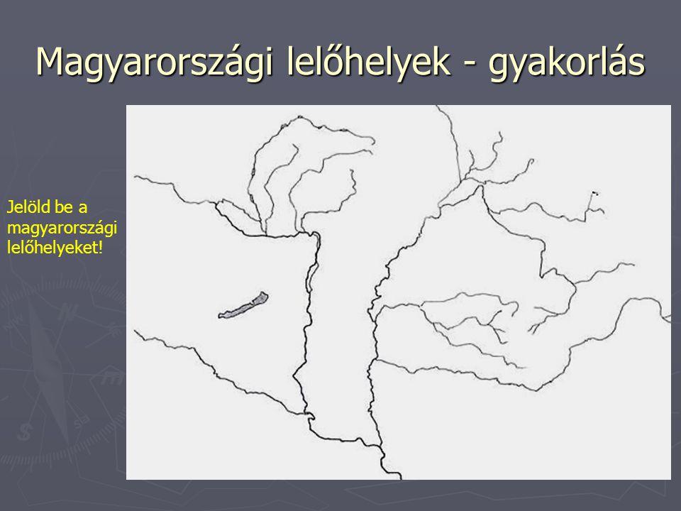 Magyarországi lelőhelyek - gyakorlás Jelöld be a magyarországi lelőhelyeket!
