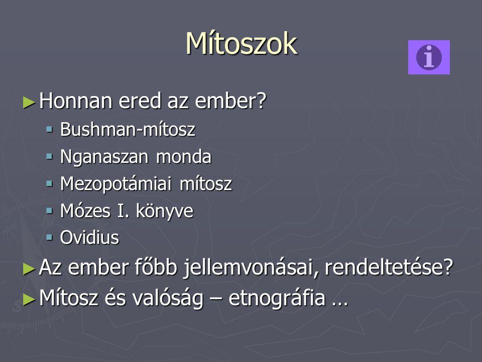 Mítoszok ► Honnan ered az ember?  Bushman-mítosz  Nganaszan monda  Mezopotámiai mítosz  Mózes I. könyve  Ovidius ► Az ember főbb jellemvonásai, r