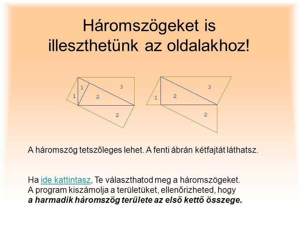 A háromszög tetszőleges lehet. A fenti ábrán kétfajtát láthatsz. Ha ide kattintasz, Te választhatod meg a háromszögeket. A program kiszámolja a terüle