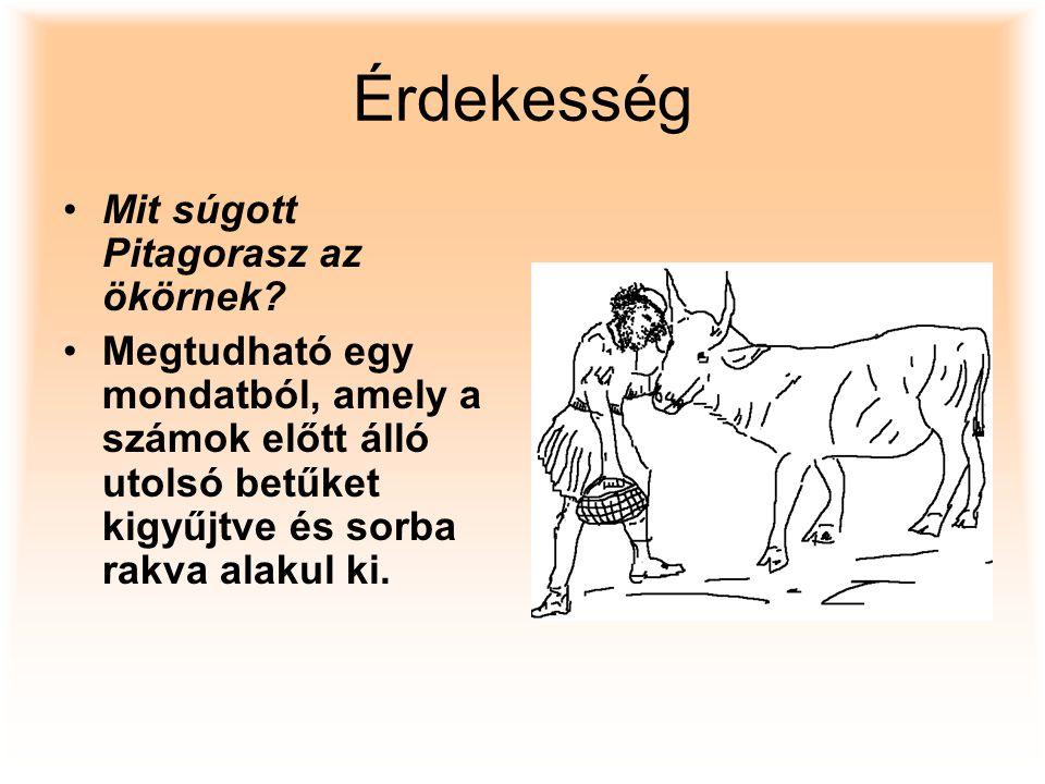 Érdekesség Mit súgott Pitagorasz az ökörnek? Megtudható egy mondatból, amely a számok előtt álló utolsó betűket kigyűjtve és sorba rakva alakul ki.