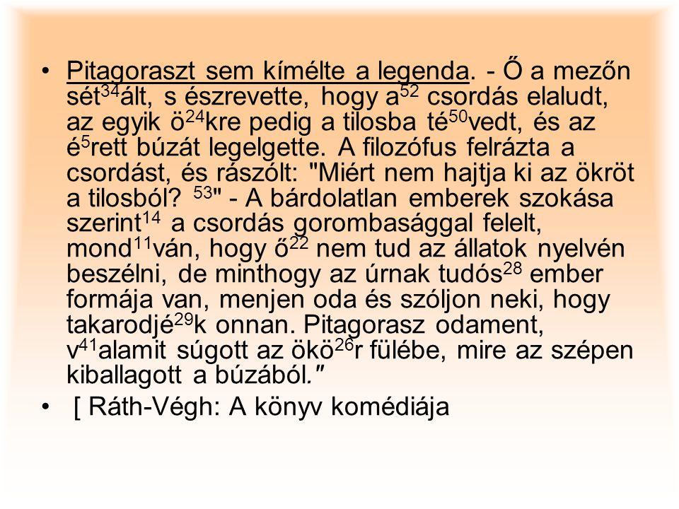 Pitagoraszt sem kímélte a legenda. - Ő a mezőn sét 34 ált, s észrevette, hogy a 52 csordás elaludt, az egyik ö 24 kre pedig a tilosba té 50 vedt, és a