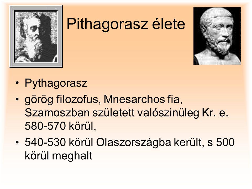 Pithagorasz élete Pythagorasz görög filozofus, Mnesarchos fia, Szamoszban született valószinüleg Kr. e. 580-570 körül, 540-530 körül Olaszországba ker
