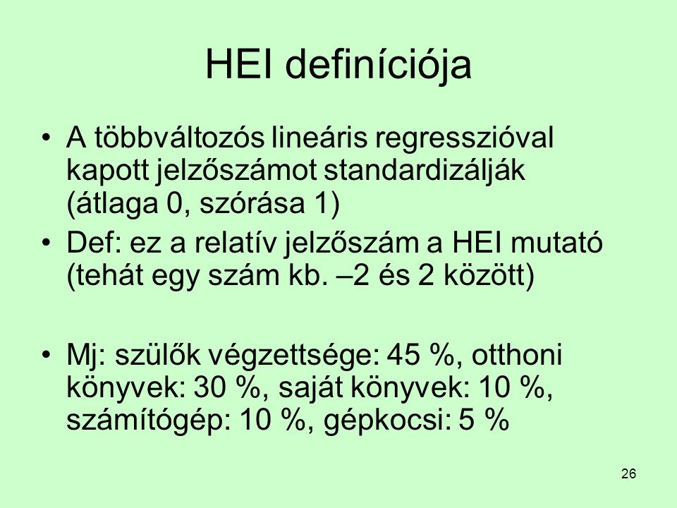 26 HEI definíciója A többváltozós lineáris regresszióval kapott jelzőszámot standardizálják (átlaga 0, szórása 1) Def: ez a relatív jelzőszám a HEI mutató (tehát egy szám kb.