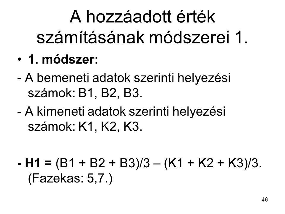 46 A hozzáadott érték számításának módszerei 1. 1. módszer: - A bemeneti adatok szerinti helyezési számok: B1, B2, B3. - A kimeneti adatok szerinti he