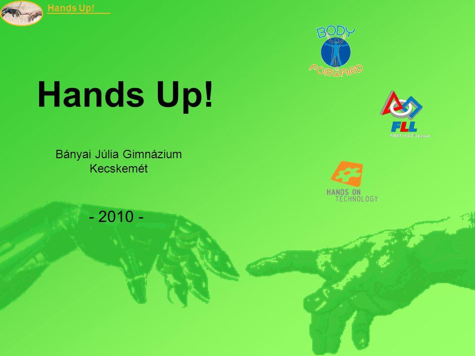 Hands Up! Bányai Júlia Gimnázium Kecskemét - 2010 -