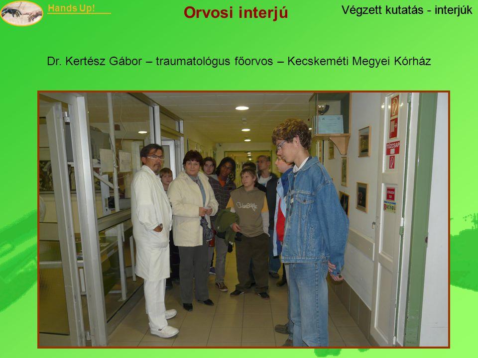 Hands Up! Végzett kutatás - interjúk Dr. Kertész Gábor – traumatológus főorvos – Kecskeméti Megyei Kórház Végzett kutatás - interjúk Orvosi interjú