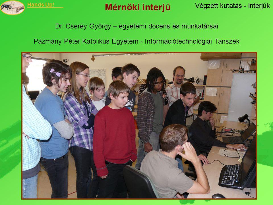 Hands Up! Végzett kutatás - interjúk Dr. Cserey György – egyetemi docens és munkatársai Végzett kutatás - interjúk Pázmány Péter Katolikus Egyetem - I