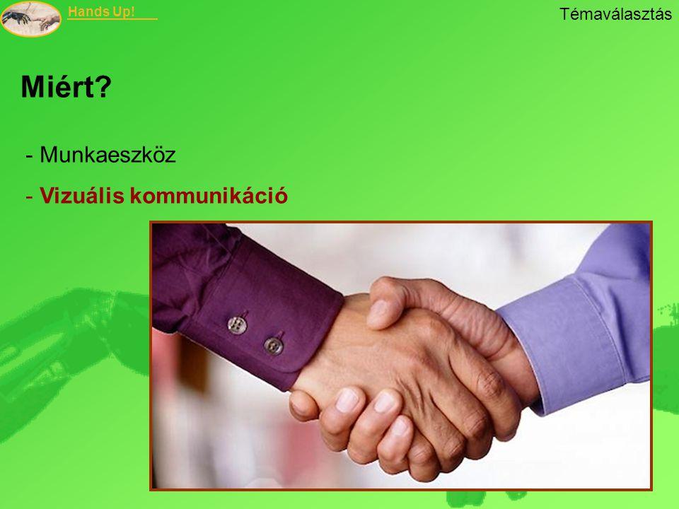 Hands Up! - Munkaeszköz - Vizuális kommunikáció Miért? Témaválasztás