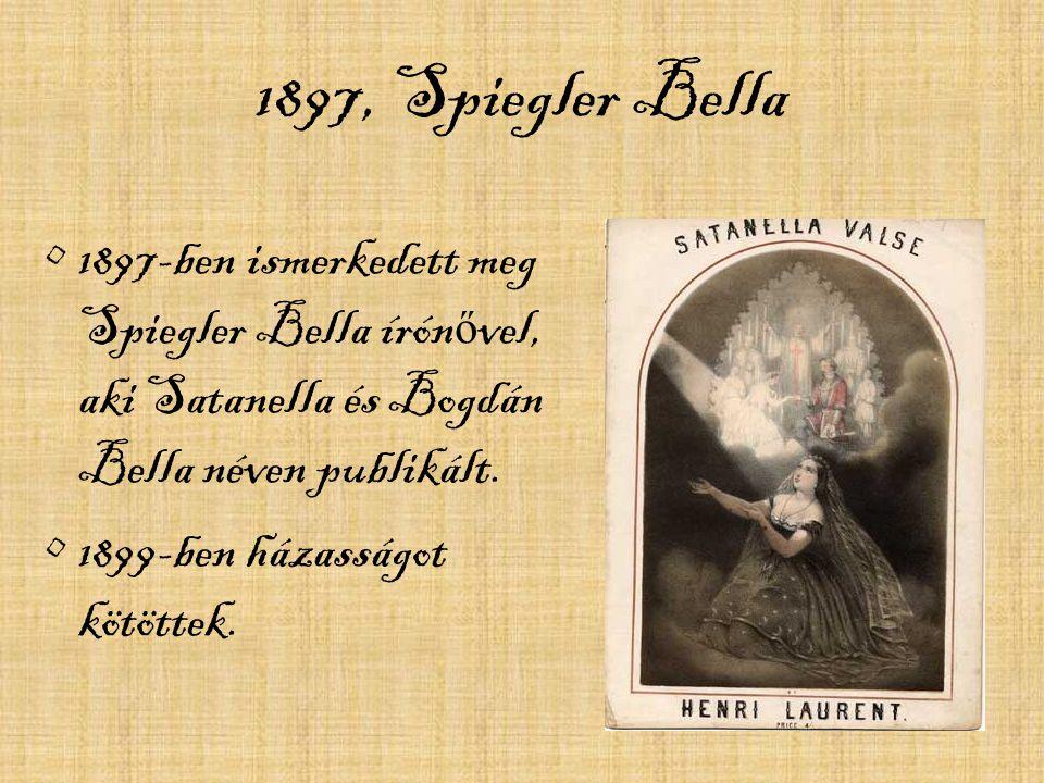 1897, Spiegler Bella 1897-ben ismerkedett meg Spiegler Bella írón ő vel, aki Satanella és Bogdán Bella néven publikált. 1899-ben házasságot kötöttek.