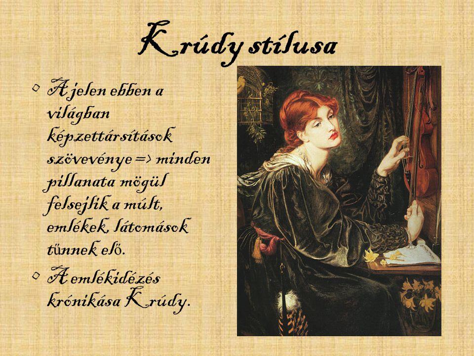 Krúdy stílusa Az emlékidézési módszeréhez tartozik az is, hogy szabad teret enged az asszociációknak, s az egyes emlékképek nem id ő rendben, hanem az emlékezés bels ő idejének megfelel ő en bukkannak fel a prózájában.
