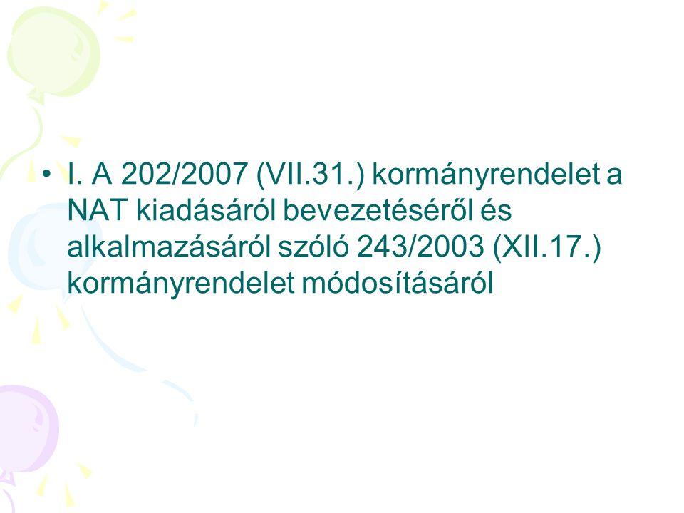 I. A 202/2007 (VII.31.) kormányrendelet a NAT kiadásáról bevezetéséről és alkalmazásáról szóló 243/2003 (XII.17.) kormányrendelet módosításáról