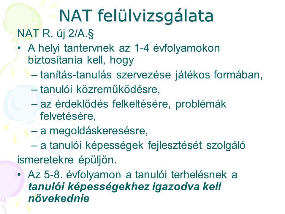 NAT felülvizsgálata NAT R. új 2/A.§ A helyi tantervnek az 1-4 évfolyamokon biztosítania kell, hogy –tanítás-tanulás szervezése játékos formában, –tanu