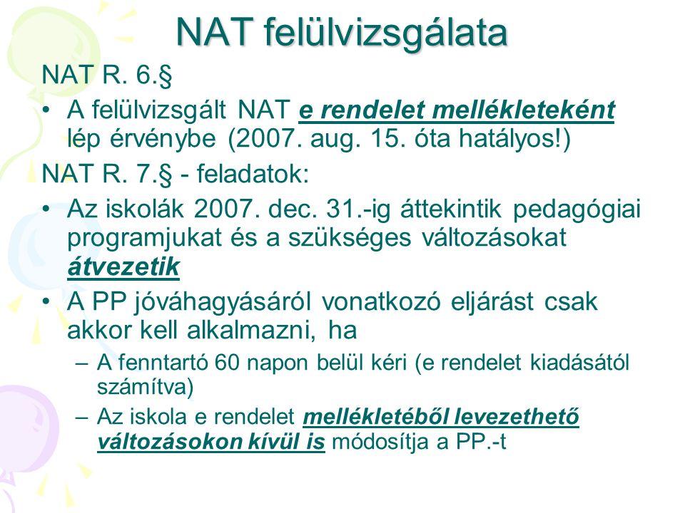 NAT felülvizsgálata NAT R. 6.§ A felülvizsgált NAT e rendelet mellékleteként lép érvénybe (2007. aug. 15. óta hatályos!) NAT R. 7.§ - feladatok: Az is