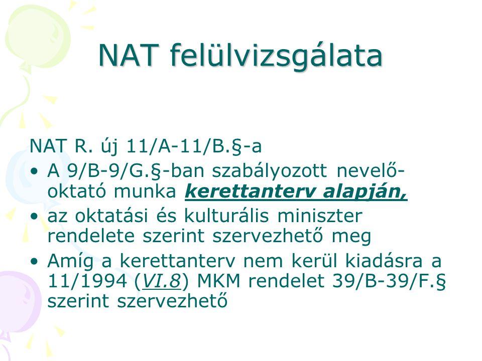 NAT felülvizsgálata NAT R. új 11/A-11/B.§-a A 9/B-9/G.§-ban szabályozott nevelő- oktató munka kerettanterv alapján, az oktatási és kulturális miniszte