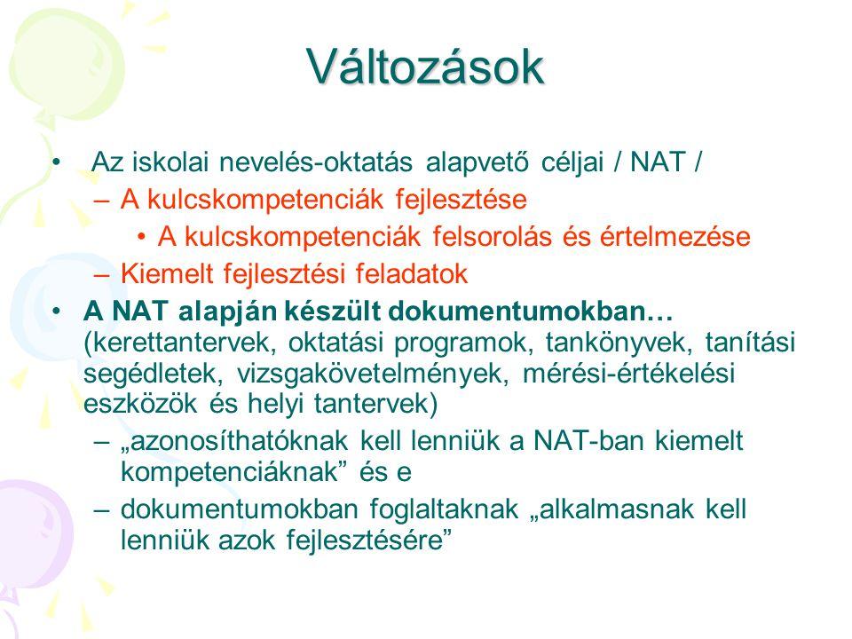 Változások Az iskolai nevelés-oktatás alapvető céljai / NAT / –A kulcskompetenciák fejlesztése A kulcskompetenciák felsorolás és értelmezése –Kiemelt