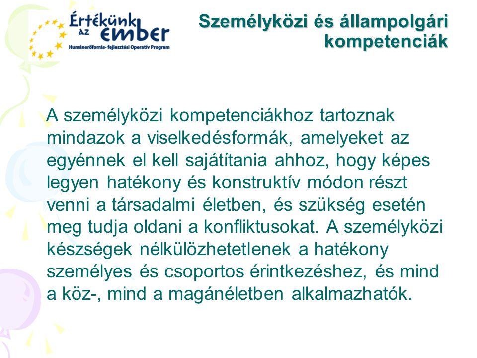 Személyközi és állampolgári kompetenciák A személyközi kompetenciákhoz tartoznak mindazok a viselkedésformák, amelyeket az egyénnek el kell sajátítani