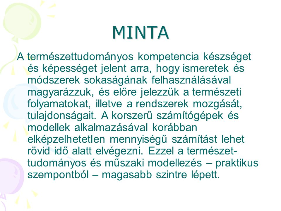 MINTA A természettudományos kompetencia készséget és képességet jelent arra, hogy ismeretek és módszerek sokaságának felhasználásával magyarázzuk, és
