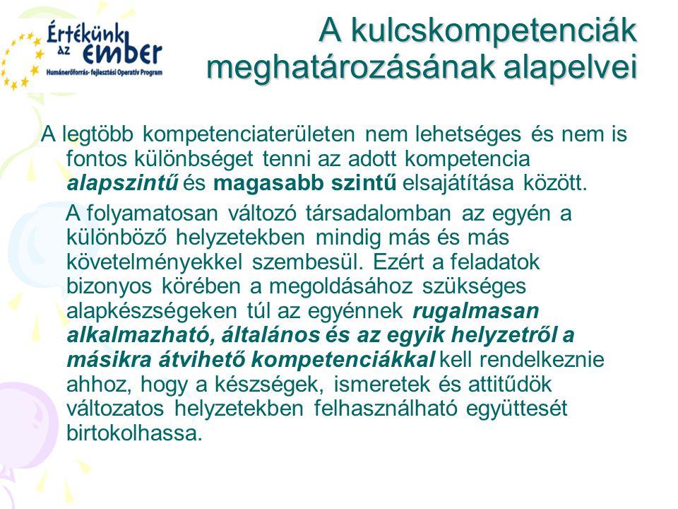 A kulcskompetenciák meghatározásának alapelvei A kulcskompetenciák meghatározásának alapelvei A legtöbb kompetenciaterületen nem lehetséges és nem is