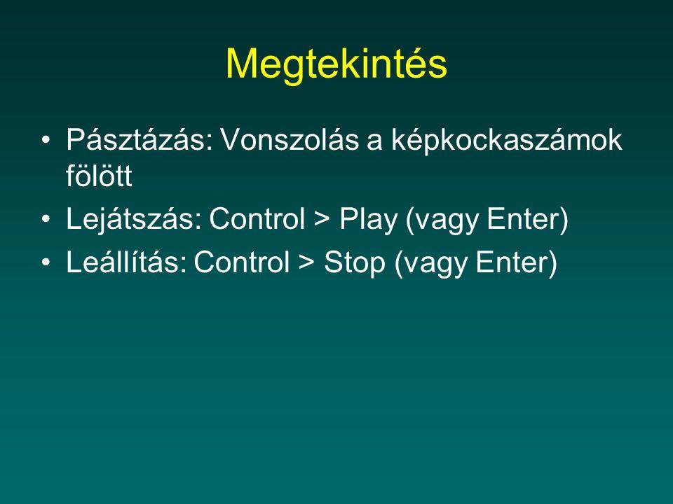 Megtekintés Pásztázás: Vonszolás a képkockaszámok fölött Lejátszás: Control > Play (vagy Enter) Leállítás: Control > Stop (vagy Enter)