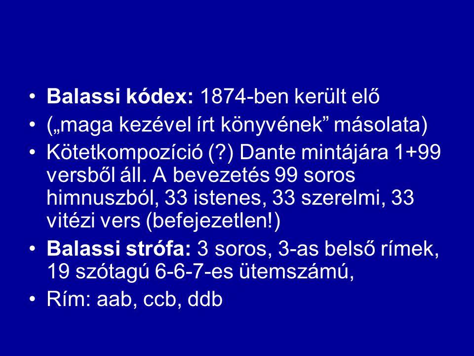 """Balassi kódex: 1874-ben került elő (""""maga kezével írt könyvének"""" másolata) Kötetkompozíció (?) Dante mintájára 1+99 versből áll. A bevezetés 99 soros"""