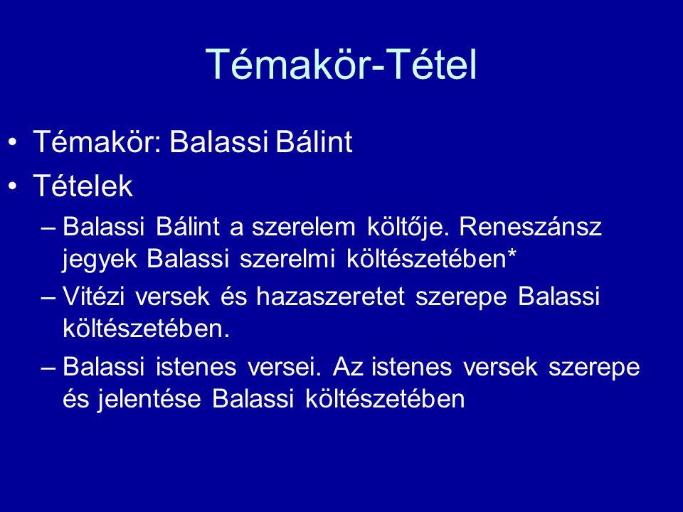 Témakör-Tétel Témakör: Balassi Bálint Tételek –Balassi Bálint a szerelem költője. Reneszánsz jegyek Balassi szerelmi költészetében* –Vitézi versek és