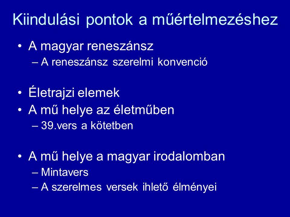 Kiindulási pontok a műértelmezéshez A magyar reneszánsz –A reneszánsz szerelmi konvenció Életrajzi elemek A mű helye az életműben –39.vers a kötetben