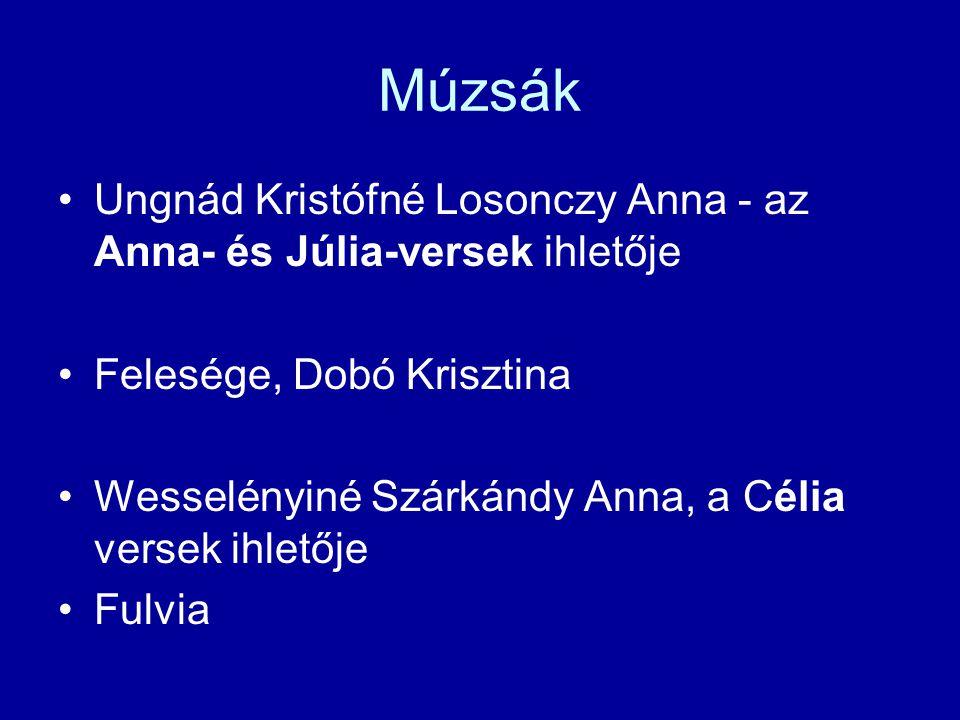 Múzsák Ungnád Kristófné Losonczy Anna - az Anna- és Júlia-versek ihletője Felesége, Dobó Krisztina Wesselényiné Szárkándy Anna, a Célia versek ihletőj
