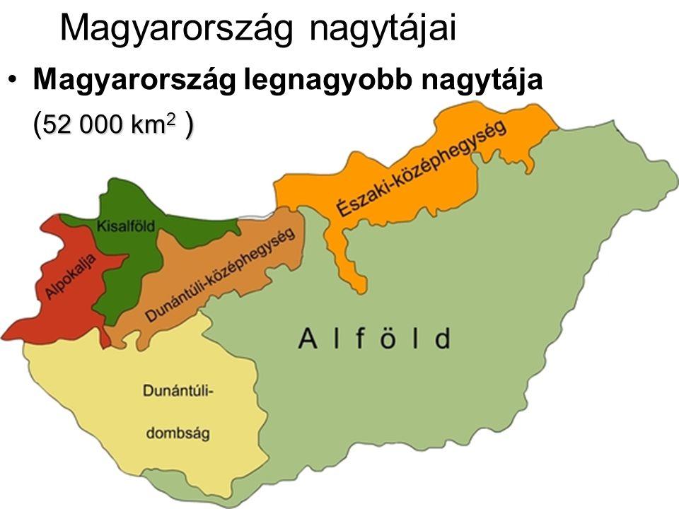 Magyarország nagytájai Magyarország legnagyobb nagytája 52 000 km 2 ) ( 52 000 km 2 )