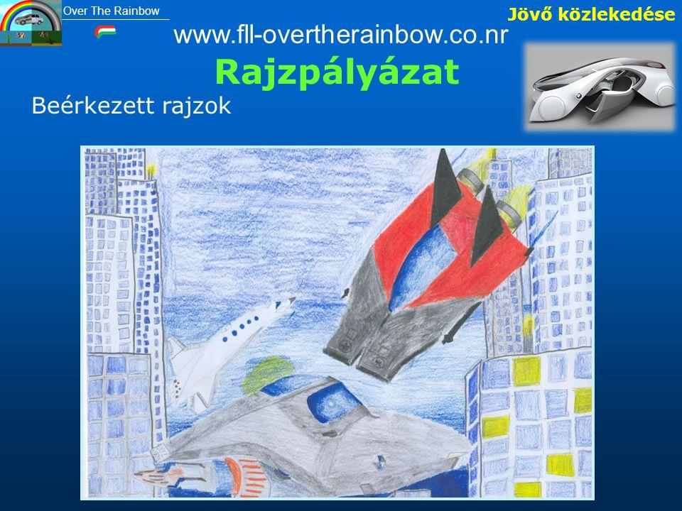 Rajzpályázat Jövő közlekedése www.fll-overtherainbow.co.nr Beérkezett rajzok Over The Rainbow