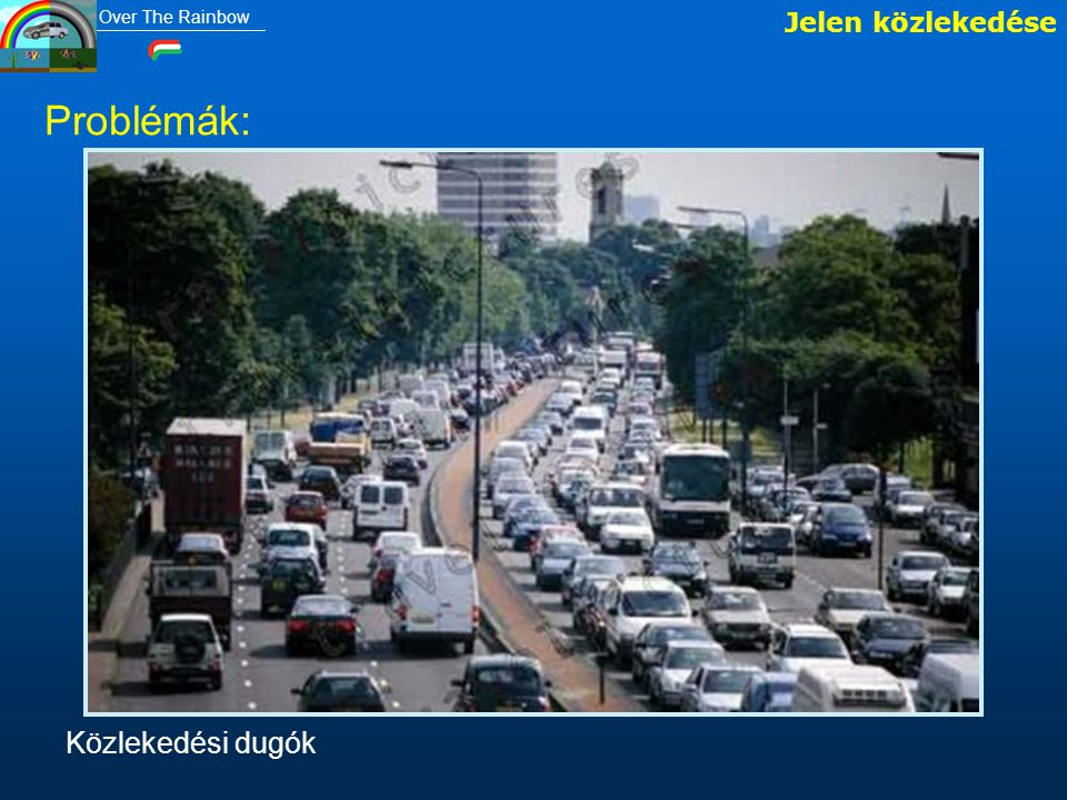 Jelen közlekedése Problémák: Közlekedési dugók Over The Rainbow