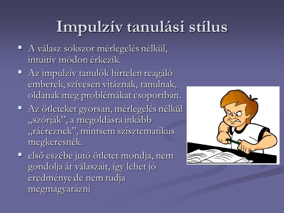 Impulzív tanulási stílus  A válasz sokszor mérlegelés nélkül, intuitív módon érkezik.