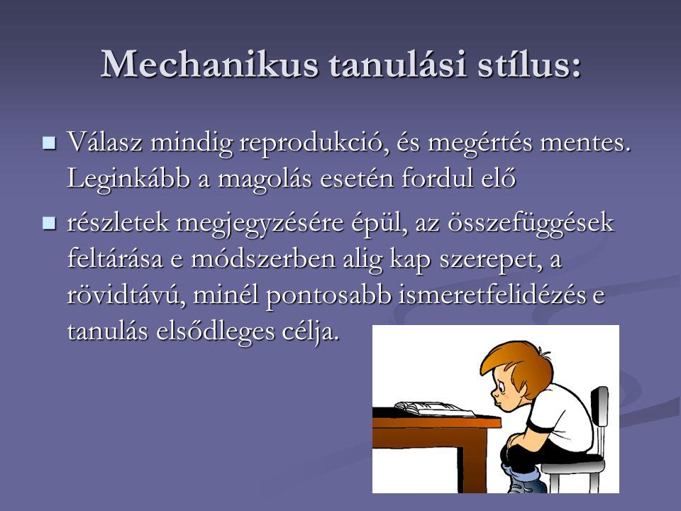 Mechanikus tanulási stílus: Válasz mindig reprodukció, és megértés mentes.