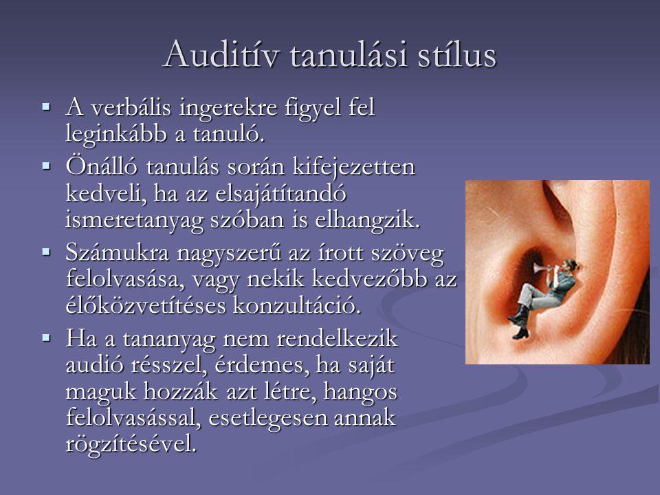 Auditív tanulási stílus  A verbális ingerekre figyel fel leginkább a tanuló.