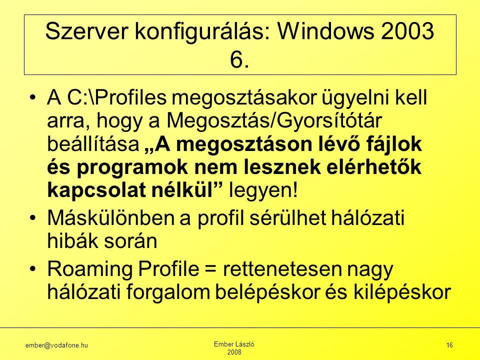 """ember@vodafone.hu Ember László 2008 16 A C:\Profiles megosztásakor ügyelni kell arra, hogy a Megosztás/Gyorsítótár beállítása """"A megosztáson lévő fájlok és programok nem lesznek elérhetők kapcsolat nélkül legyen."""