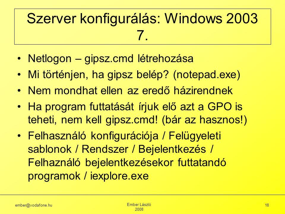 ember@vodafone.hu Ember László 2008 18 Netlogon – gipsz.cmd létrehozása Mi történjen, ha gipsz belép.