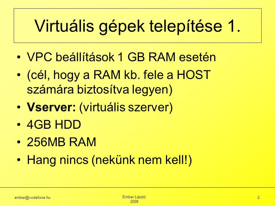 ember@vodafone.hu Ember László 2008 33 Szerver konfigurálás: Windows 2003 22.